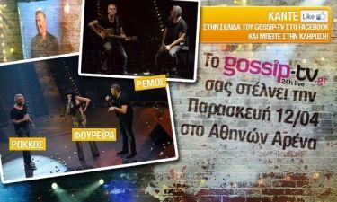 To Gossip-tv προσφέρει 50 διπλές προσκλήσεις, για το νυχτερινό σχήμα ΡΕΜΟΣ-ΡΟΚΚΟΣ-ΦΟΥΡΕΙΡΑ στο Αθηνών Αρένα.