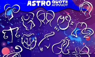 Astroquotes Απριλίου: Η φράση-κλειδί που δείχνει πώς θα κυλήσει ο μήνας σου!