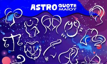 Astroquotes Μαΐου: Η φράση-κλειδί που δείχνει πώς θα κυλήσει ο μήνας σου!