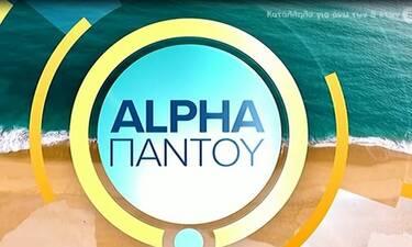 Alpha Παντού: Έτσι έκανε πρεμιέρα η καλοκαιρινή εκπομπή